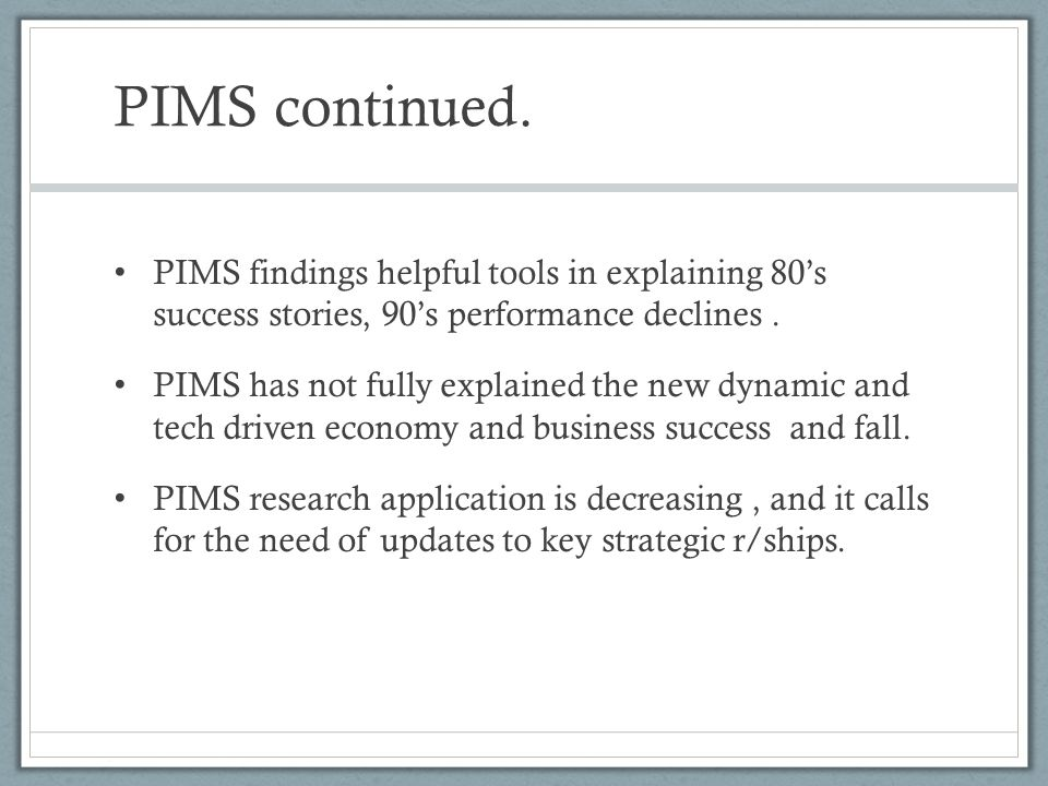 PIMS continued. PIMS findings helpful tools in explaining 80's success stories, 90's performance declines .