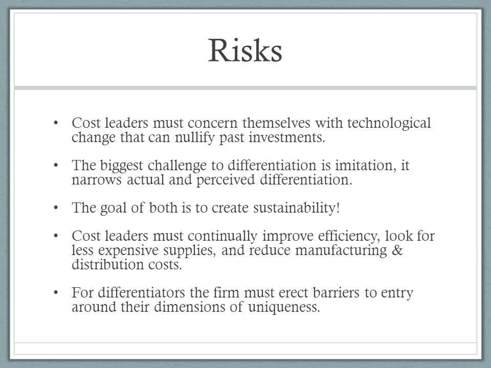 Risks Cost leaders must concern themselves with technological change that can nullify past investments.