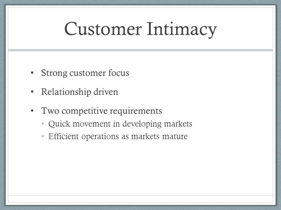 Customer Intimacy Strong customer focus Relationship driven