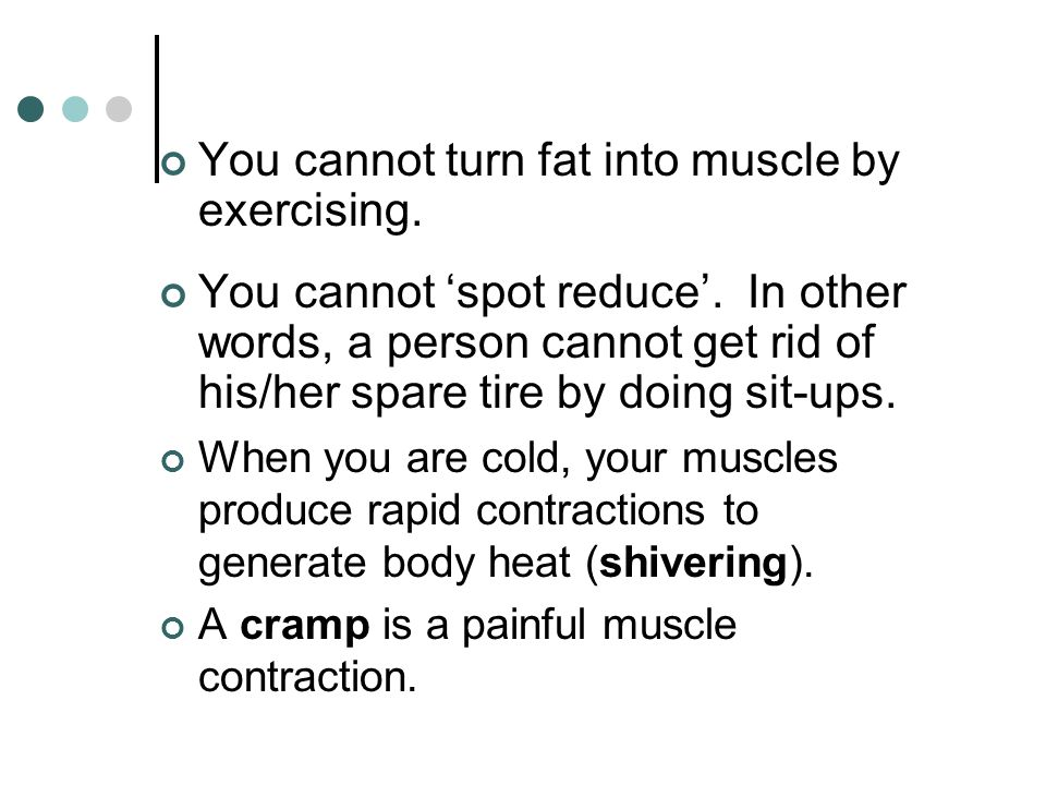 You cannot turn fat into muscle by exercising.