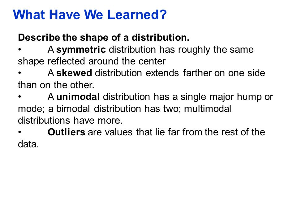 What Have We Learned Describe the shape of a distribution.