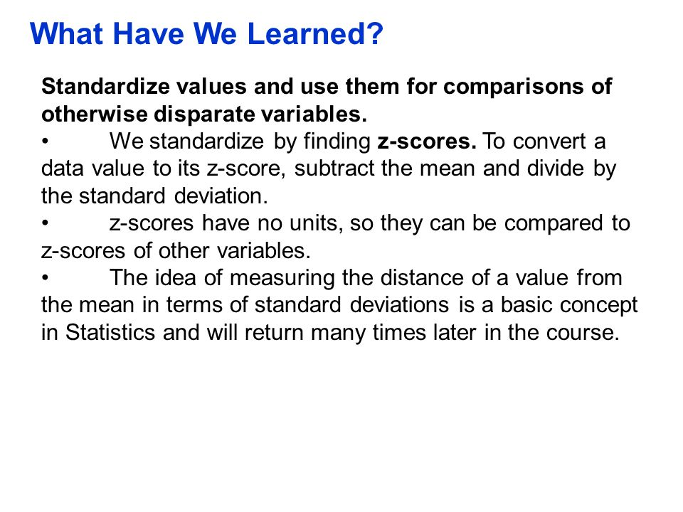 QTM1310/ Sharpe What Have We Learned Standardize values and use them for comparisons of otherwise disparate variables.