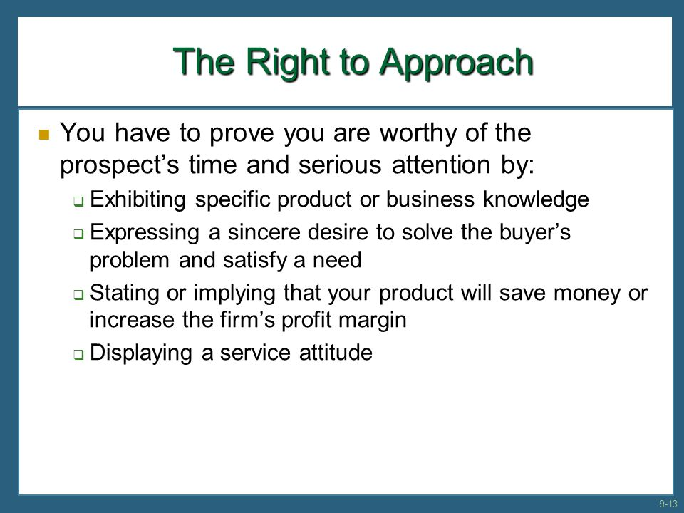 The Right to Approach You have to prove you are worthy of the prospect's time and serious attention by: