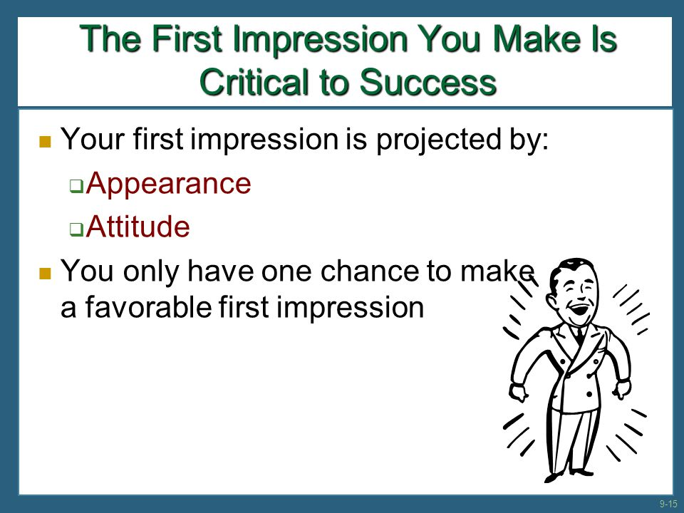 The First Impression You Make Is Critical to Success