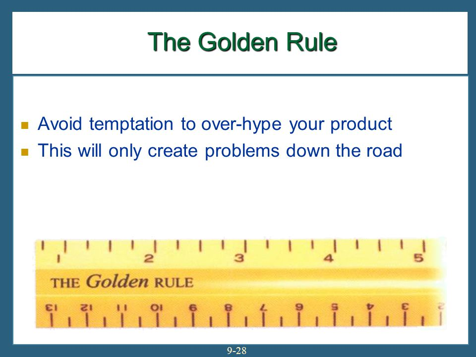 The Golden Rule Avoid temptation to over-hype your product