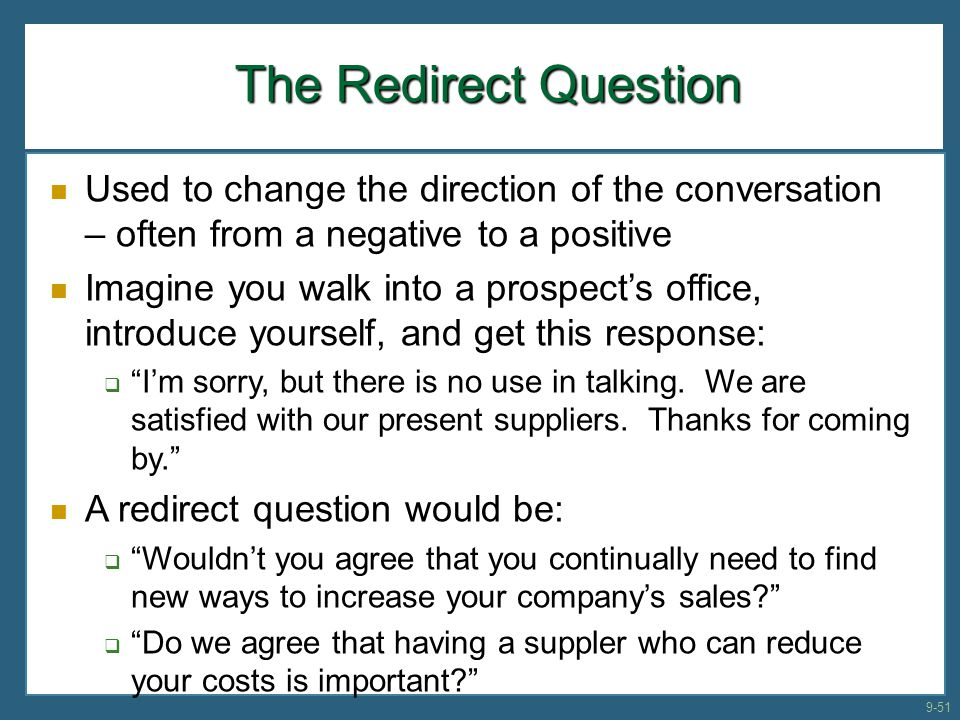 The Redirect Question Used to change the direction of the conversation – often from a negative to a positive.