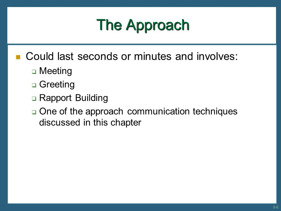 The Approach Could last seconds or minutes and involves: Meeting