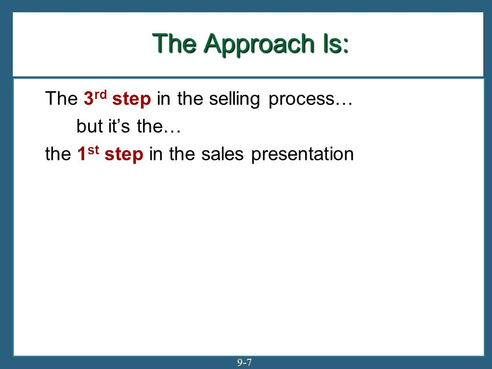The Approach Is: The 3rd step in the selling process… but it's the…