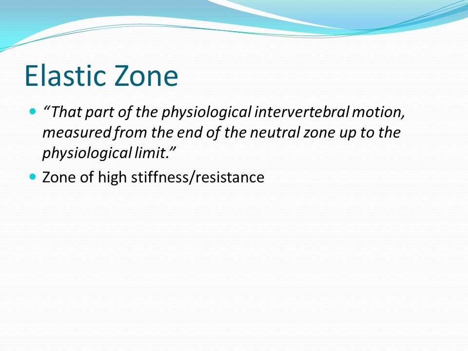 Elastic Zone That part of the physiological intervertebral motion, measured from the end of the neutral zone up to the physiological limit.