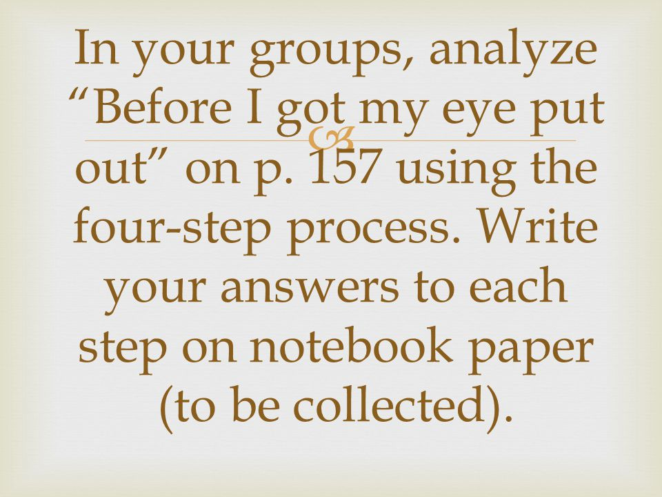 In your groups, analyze Before I got my eye put out on p