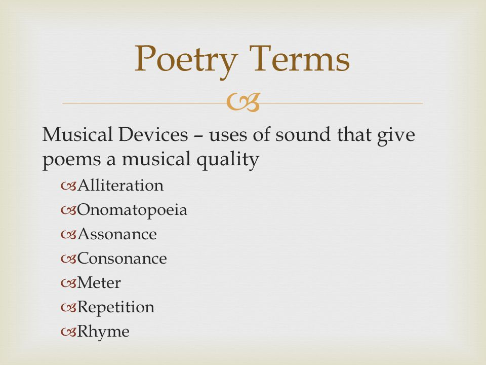 Poetry Terms Musical Devices – uses of sound that give poems a musical quality. Alliteration. Onomatopoeia.