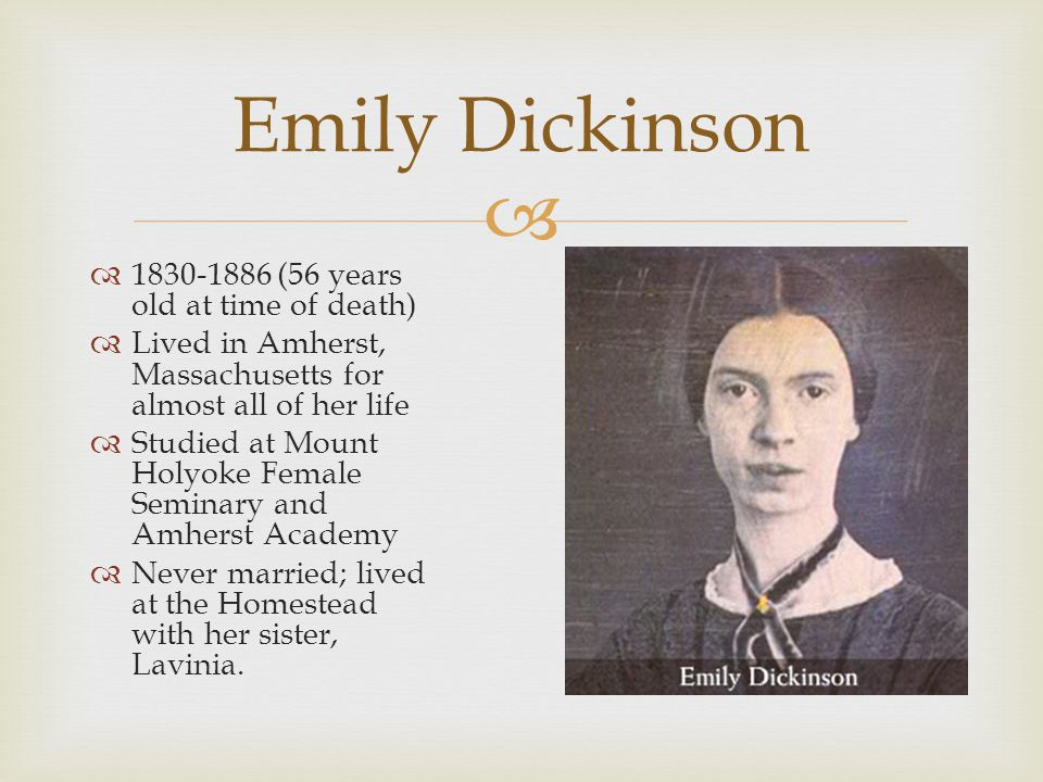 Emily Dickinson 1830-1886 (56 years old at time of death)