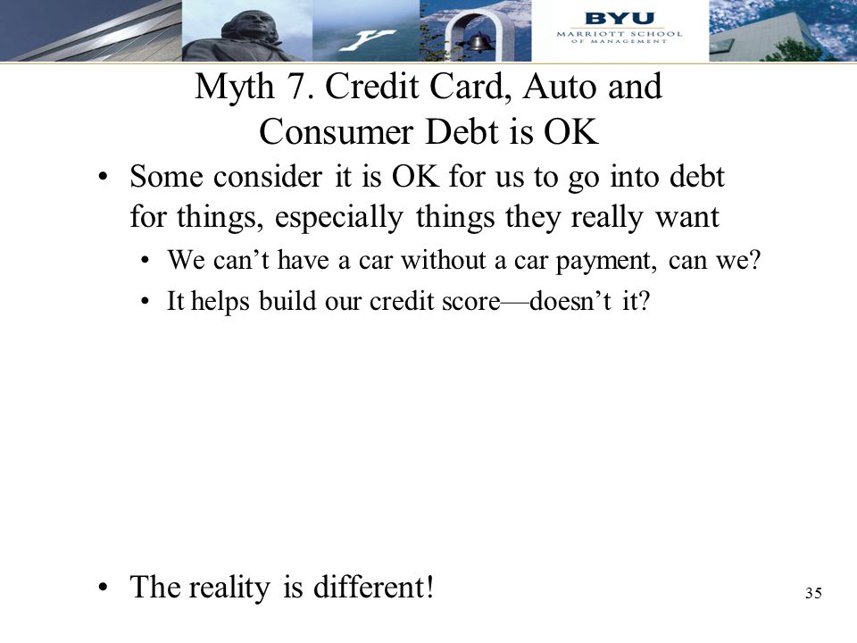 Myth 7. Credit Card, Auto and Consumer Debt is OK
