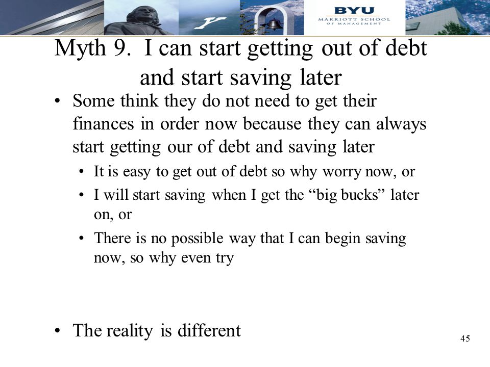 Myth 9. I can start getting out of debt and start saving later
