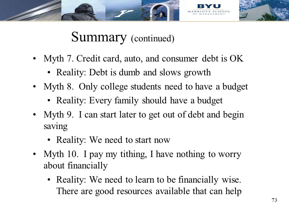 Summary (continued) Myth 7. Credit card, auto, and consumer debt is OK