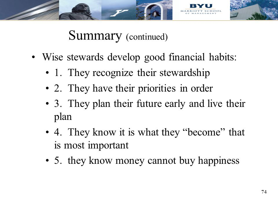 Summary (continued) Wise stewards develop good financial habits: