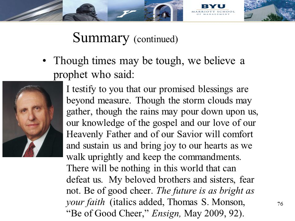 Summary (continued) Though times may be tough, we believe a prophet who said: