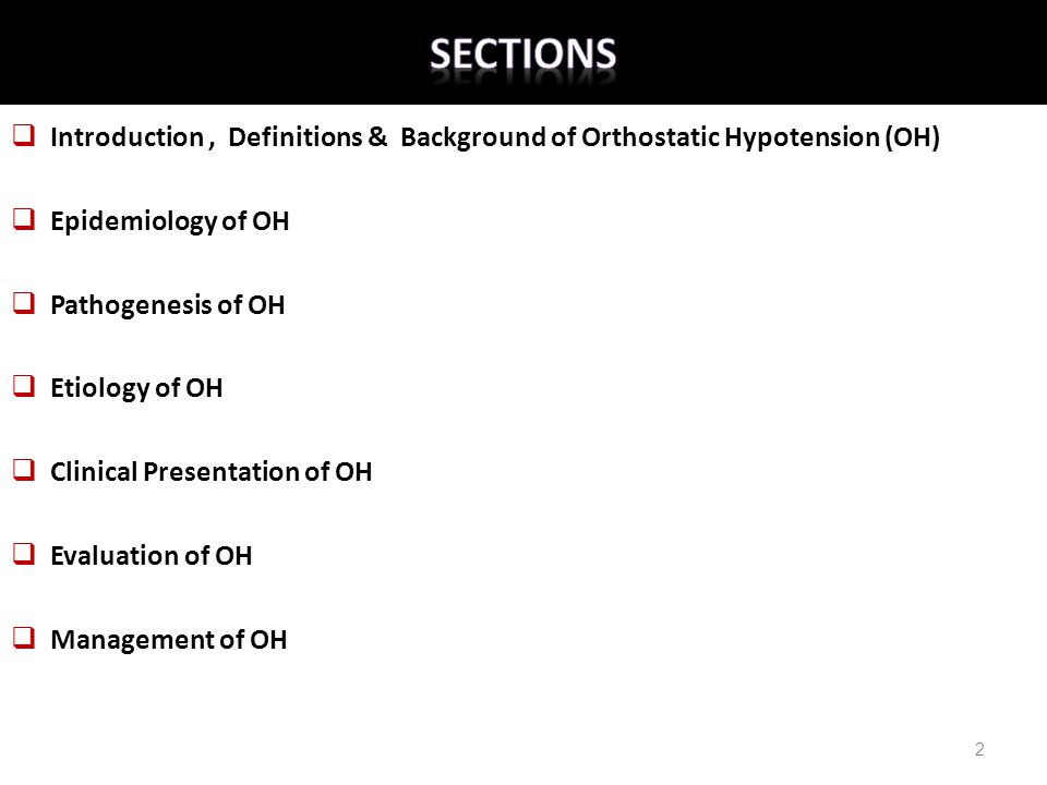 Sections Introduction , Definitions & Background of Orthostatic Hypotension (OH) Epidemiology of OH.