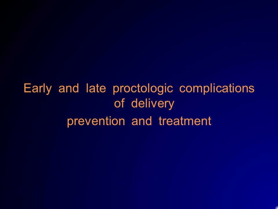 Early and late proctologic complications of delivery prevention and treatment