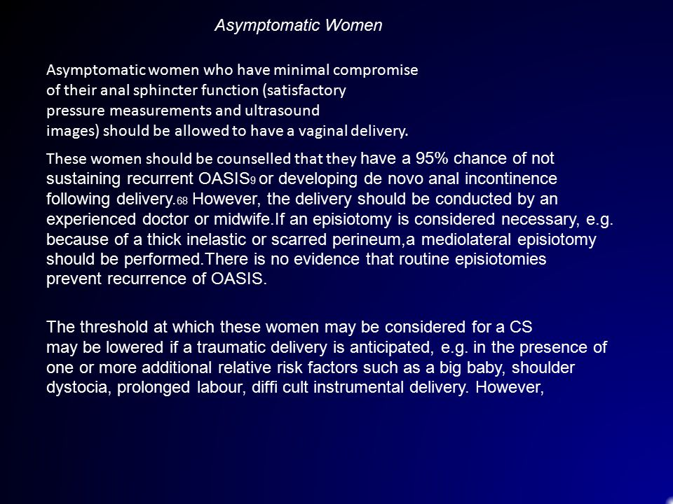 Asymptomatic Women Asymptomatic women who have minimal compromise. of their anal sphincter function (satisfactory.
