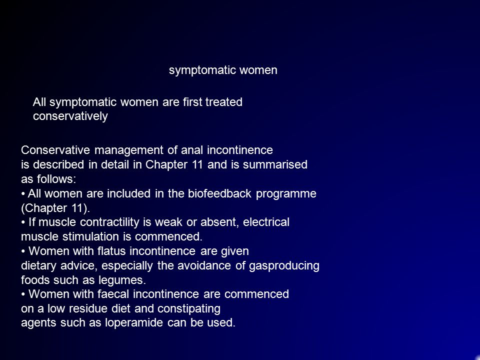 symptomatic women All symptomatic women are first treated conservatively. Conservative management of anal incontinence.