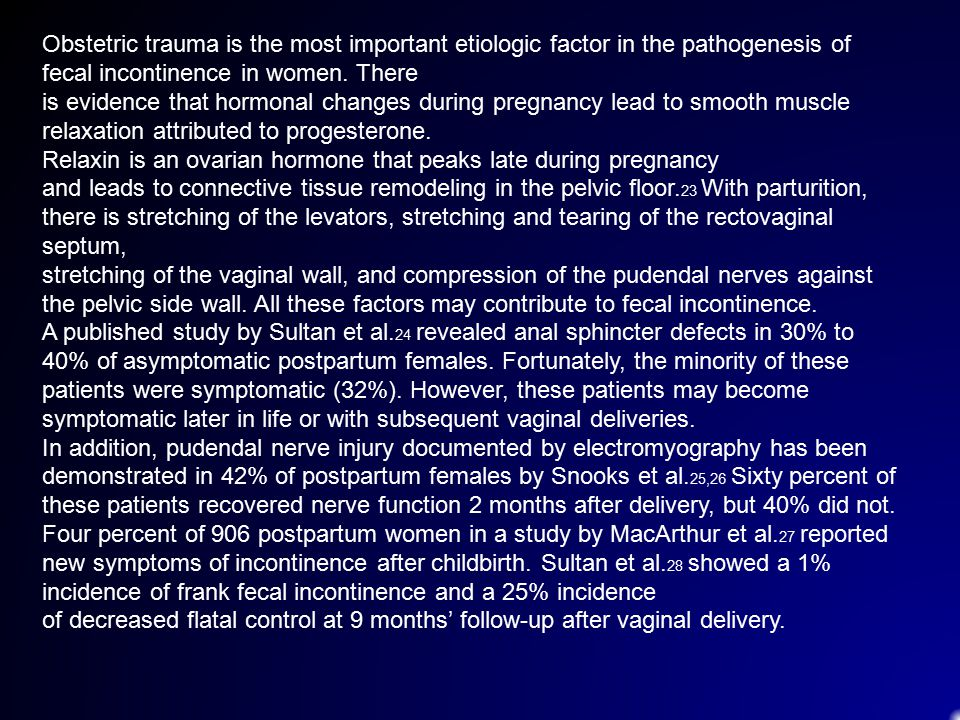 Obstetric trauma is the most important etiologic factor in the pathogenesis of fecal incontinence in women. There