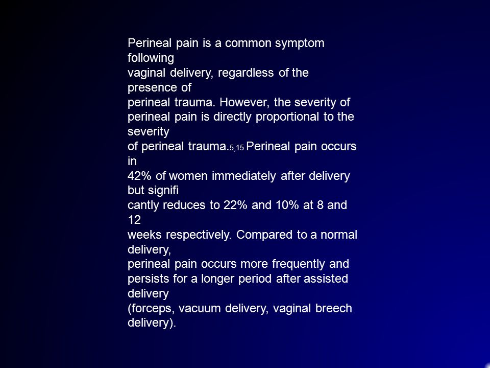 Perineal pain is a common symptom following