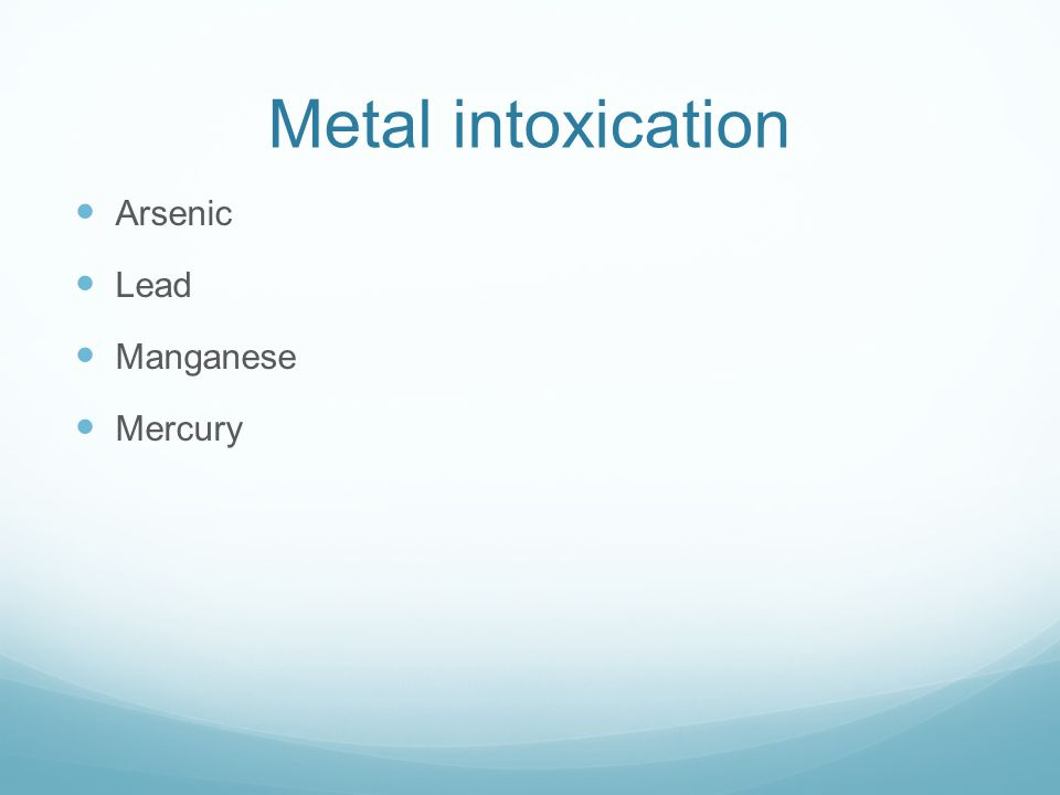 Metal intoxication Arsenic Lead Manganese Mercury