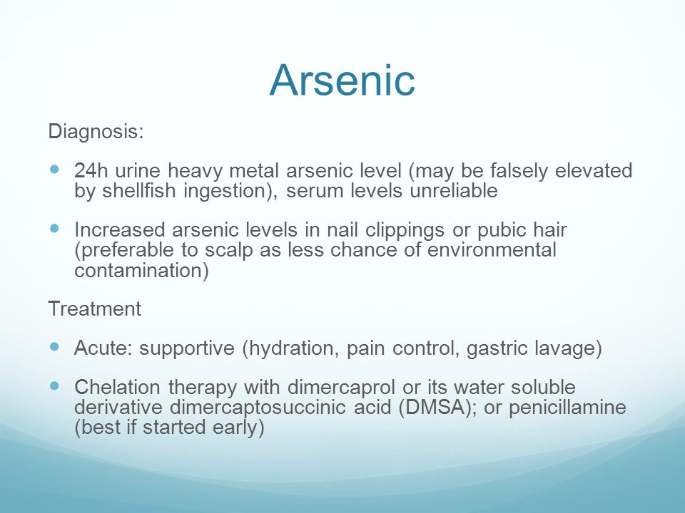 Arsenic Diagnosis: 24h urine heavy metal arsenic level (may be falsely elevated by shellfish ingestion), serum levels unreliable.