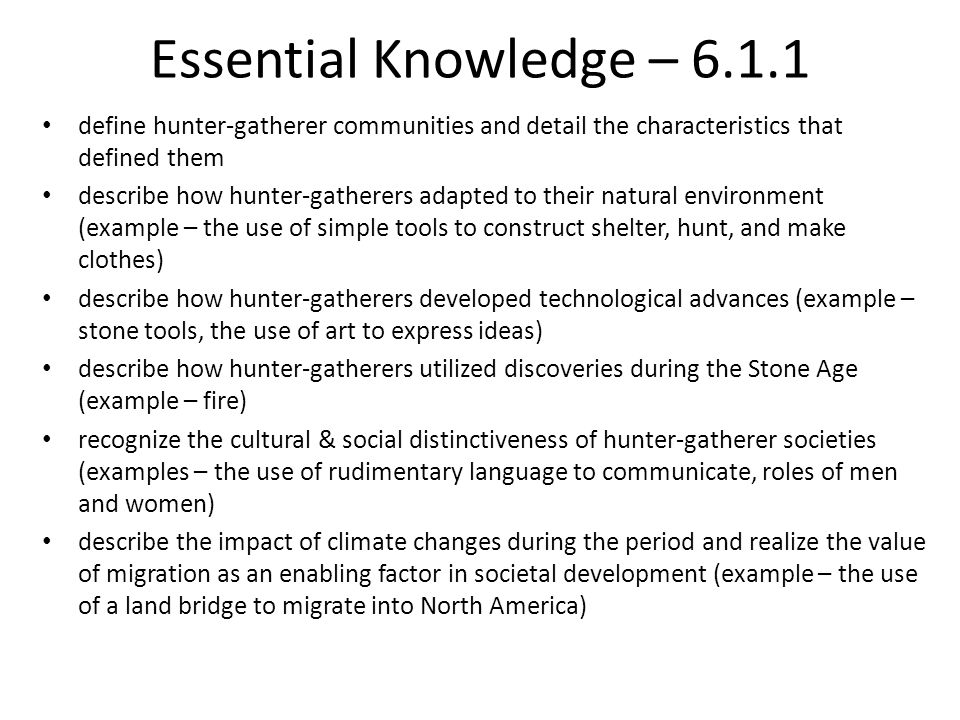Essential Knowledge – 6.1.1 define hunter-gatherer communities and detail the characteristics that defined them.