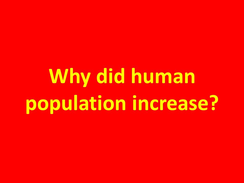 Why did human population increase