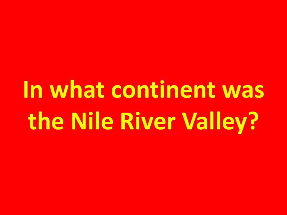 In what continent was the Nile River Valley