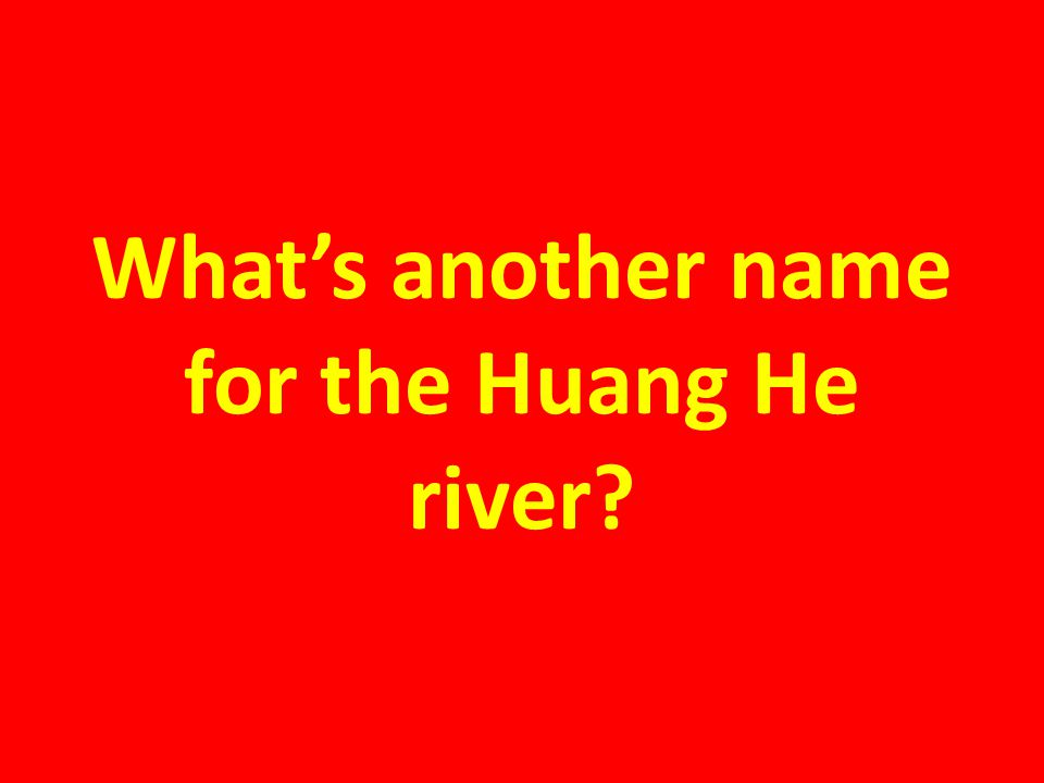 What's another name for the Huang He river