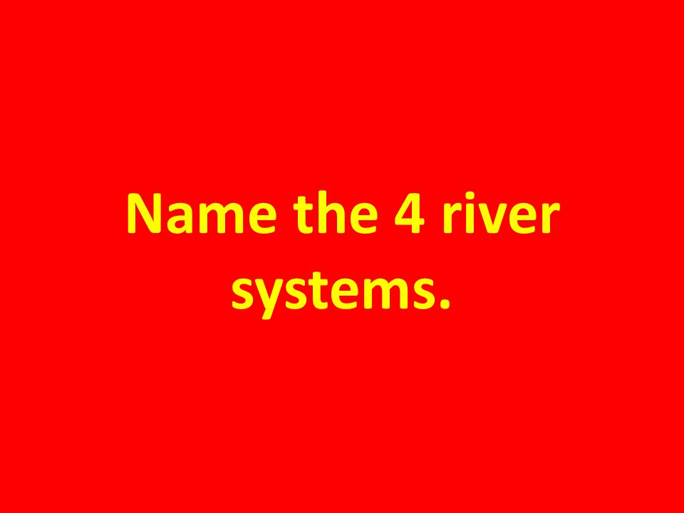 Name the 4 river systems.