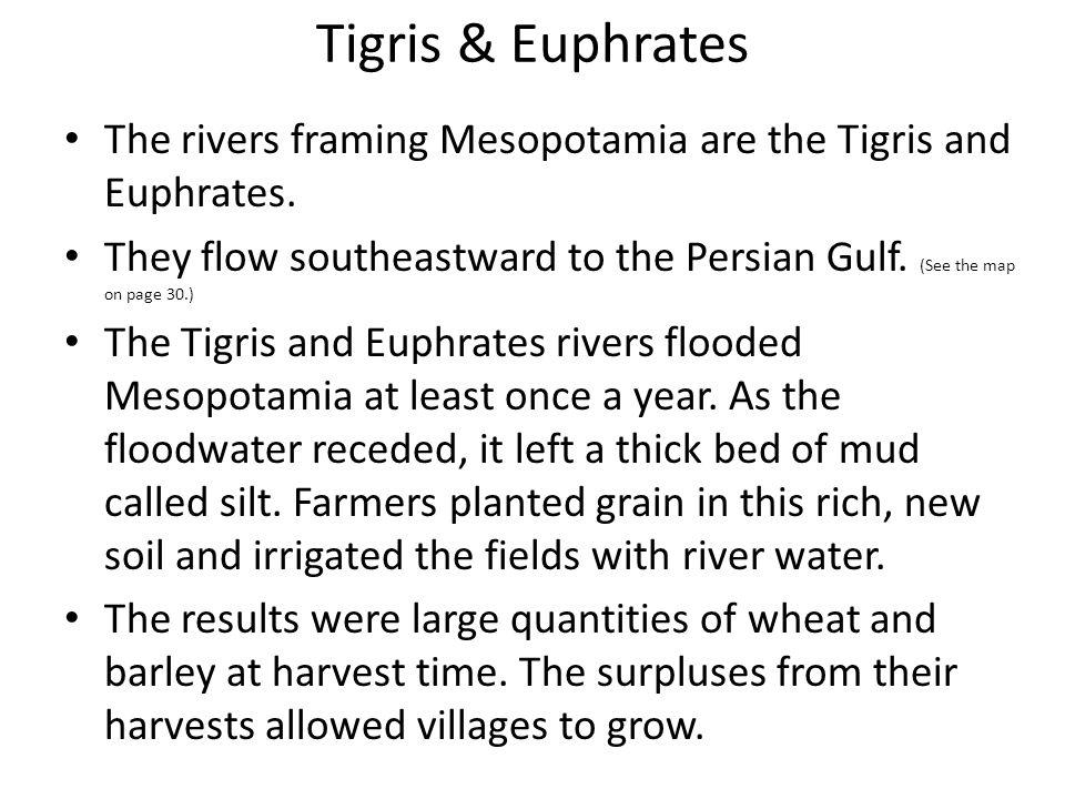 Tigris & Euphrates The rivers framing Mesopotamia are the Tigris and Euphrates.