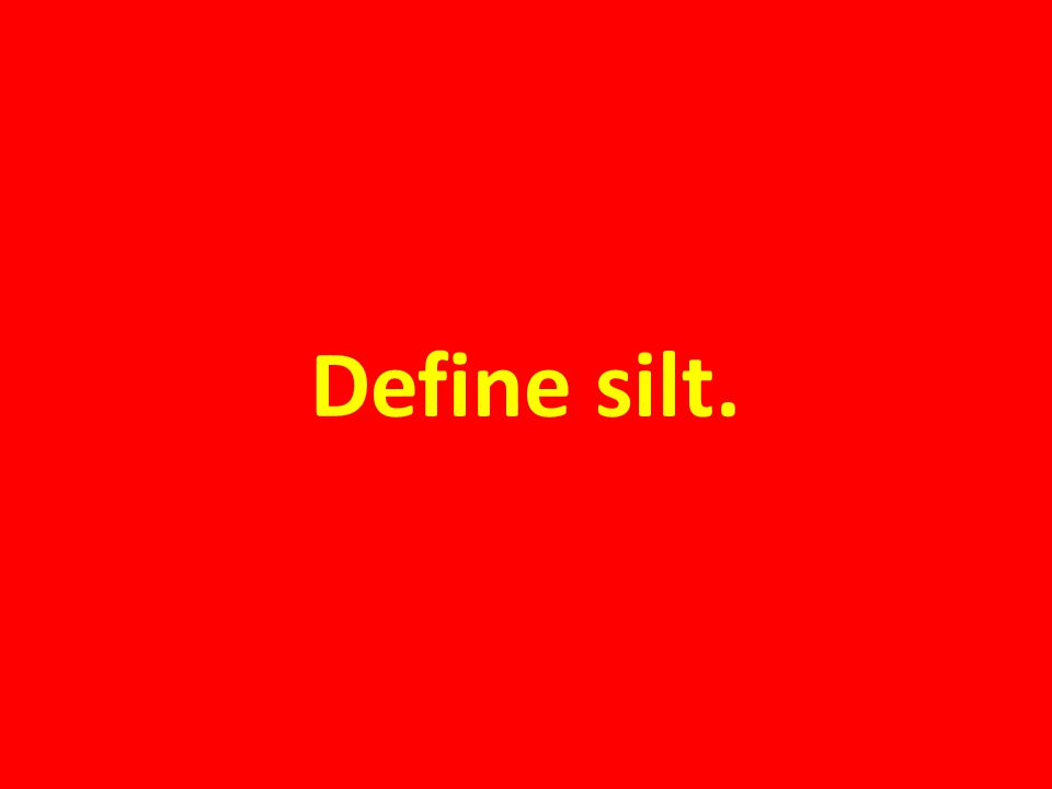 Define silt.