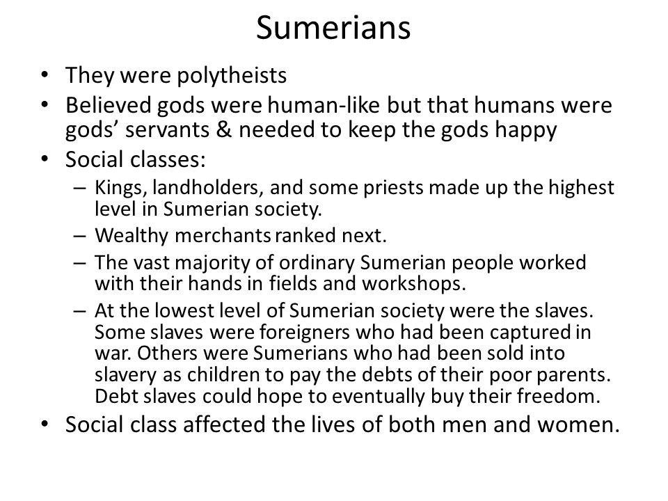 Sumerians They were polytheists