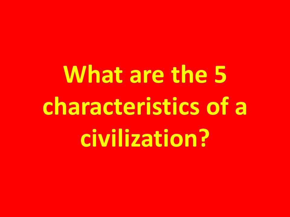 What are the 5 characteristics of a civilization