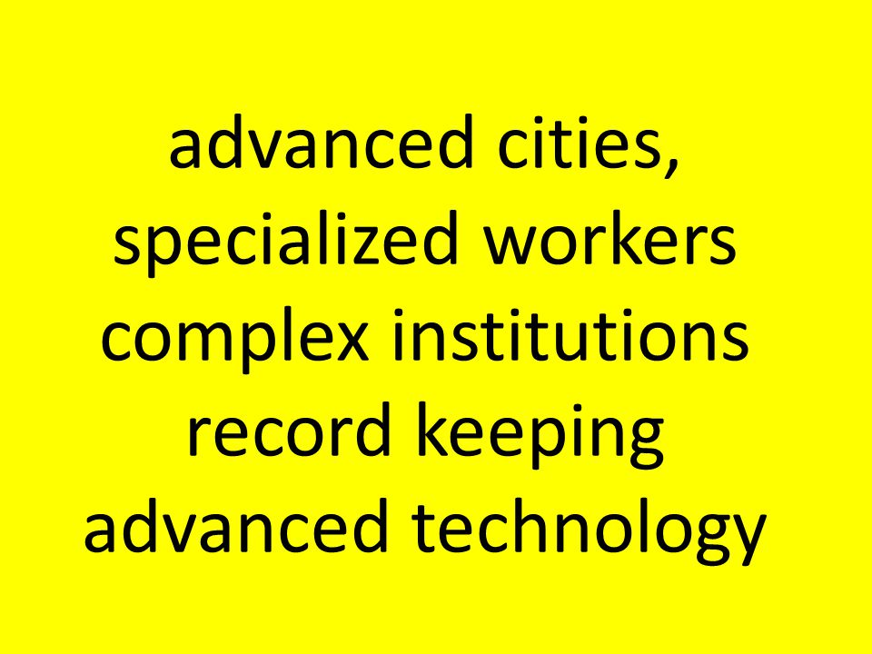 advanced cities, specialized workers complex institutions record keeping advanced technology
