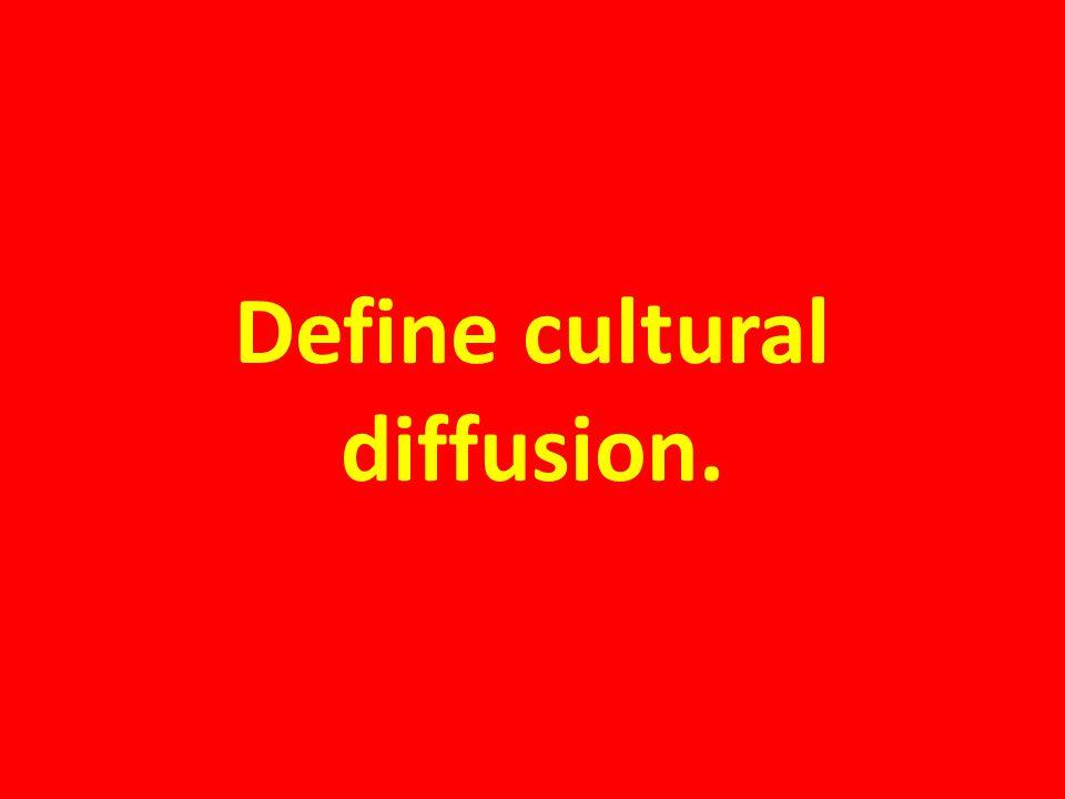 Define cultural diffusion.