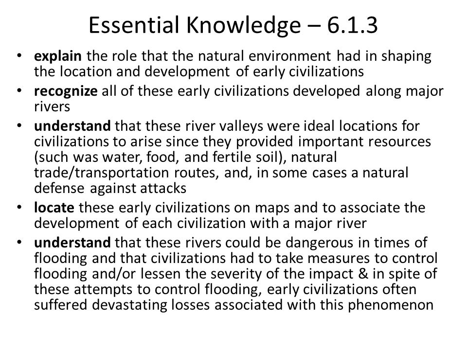 Essential Knowledge – 6.1.3 explain the role that the natural environment had in shaping the location and development of early civilizations.