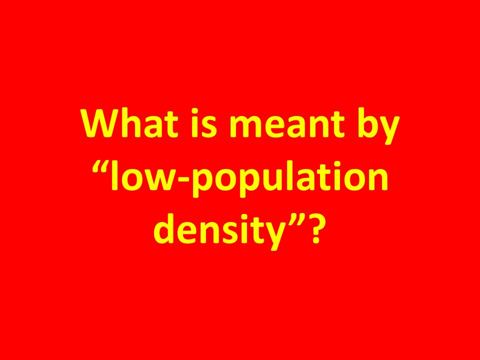 What is meant by low-population density