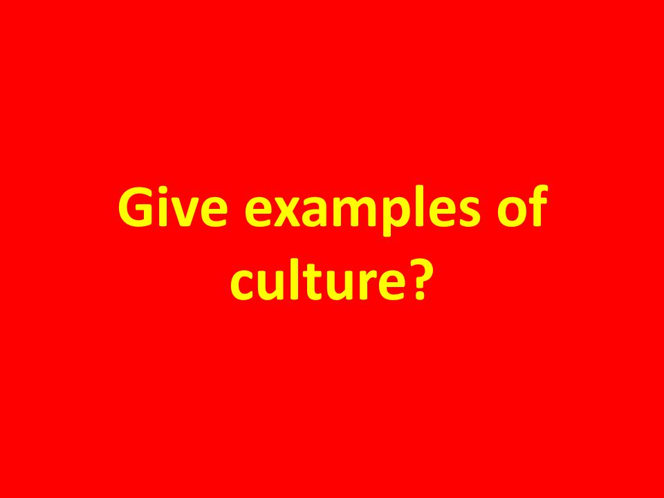 Give examples of culture