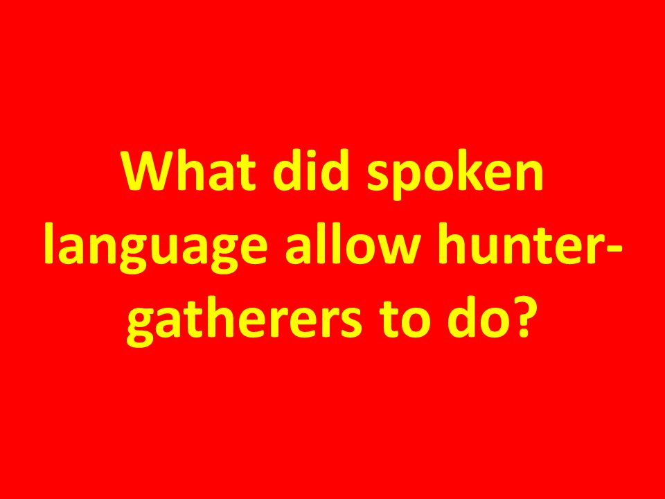 What did spoken language allow hunter-gatherers to do