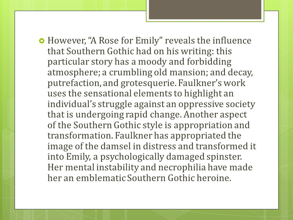 a rose for emily gothic elements A rose for emily jefferson, mississippi make clear how the gothic theme of time and decay is brought in and developed the text is an extract from a william faulkner's short story: a rose for emily.