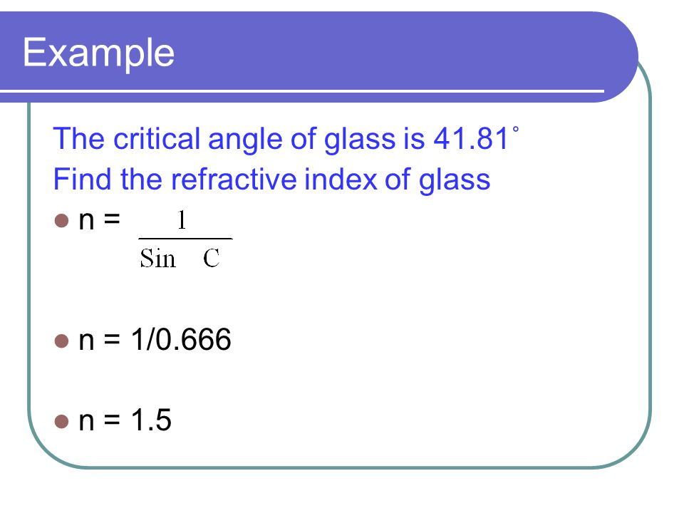 Example The critical angle of glass is 41.81˚