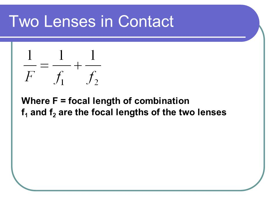 Two Lenses in Contact Where F = focal length of combination