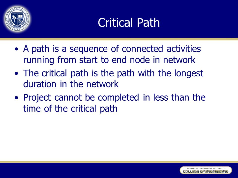 * 07/16/96. Critical Path. A path is a sequence of connected activities running from start to end node in network.