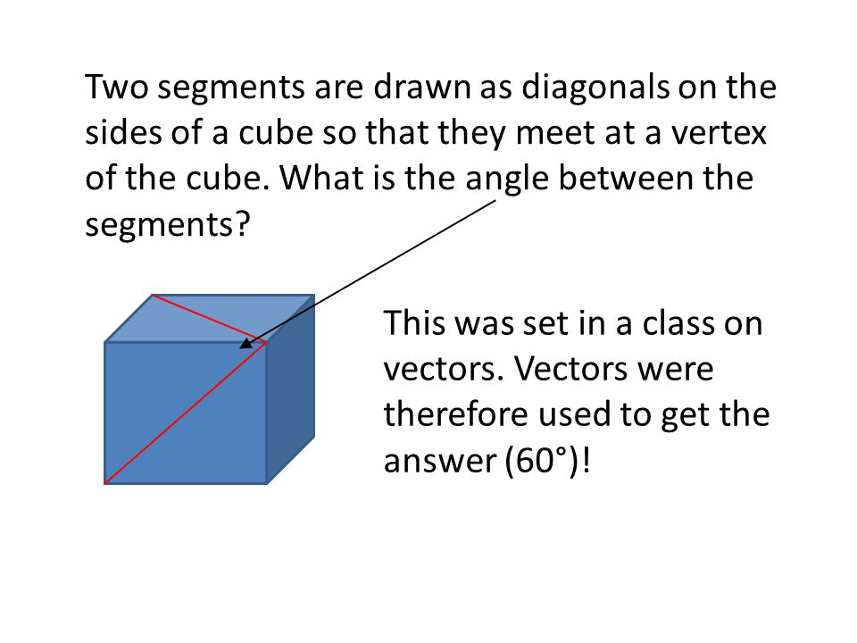 Two segments are drawn as diagonals on the sides of a cube so that they meet at a vertex of the cube. What is the angle between the segments
