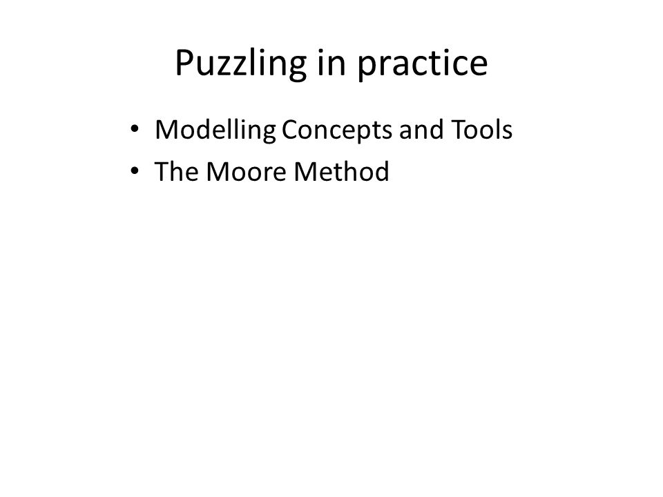 Puzzling in practice Modelling Concepts and Tools The Moore Method